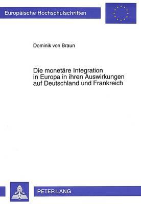 Die Monetaere Integration in Europa in Ihren Auswirkungen Auf Deutschland Und Frankreich - Europaeische Hochschulschriften / European University Studie 1867 (Paperback)