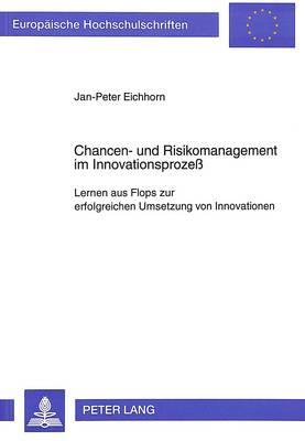 Chancen- Und Risikomanagement Im Innovationsprozess: Lernen Aus Flops Zur Erfolgreichen Umsetzung Von Innovationen - Europaeische Hochschulschriften / European University Studie 1818 (Paperback)