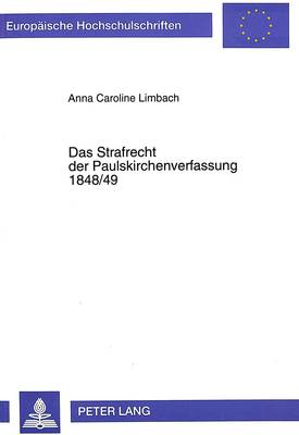 Das Strafrecht Der Paulskirchenverfassung 1848/49 - Europaeische Hochschulschriften / European University Studie 1805 (Paperback)