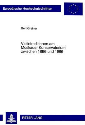 Violintraditionen Am Moskauer Konservatorium Zwischen 1866 Und 1966: Interdisziplinaere Reflexionen - Europaische Hochschulschriften. Reihe XXXVI, Musikwissenscha 196 (Hardback)