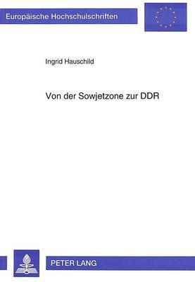 Von Der Sowjetzone Zur Ddr: Zum Verfassungs- Und Staatsrechtlichen Selbstverstaendnis Des Zweiten Deutschen Staates - Europaeische Hochschulschriften / European University Studie 1925 (Paperback)