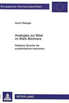 Analogien Zur Bibel Im Werk Buechners: Religioese Sprache ALS Sozialkritisches Instrument - Europaeische Hochschulschriften / European University Studie 1533 (Paperback)