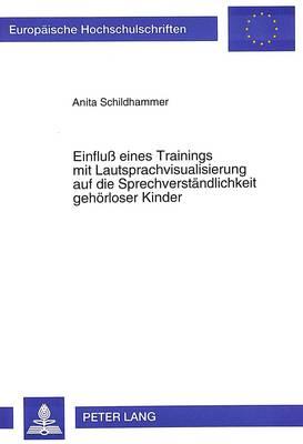 Einfluss Eines Trainings Mit Lautsprachvisualisierung Auf Die Sprechverstaendlichkeit Gehoerloser Kinder - Europaeische Hochschulschriften / European University Studie 537 (Paperback)