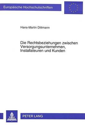Die Rechtsbeziehungen Zwischen Versorgungsunternehmen, Installateuren Und Kunden - Europaeische Hochschulschriften / European University Studie 1847 (Paperback)