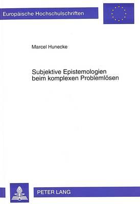 Subjektive Epistemologien Beim Komplexen Problemloesen - Europaeische Hochschulschriften / European University Studie 530 (Paperback)