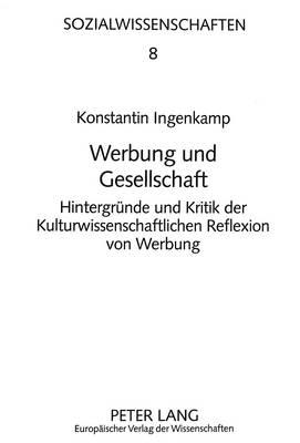 Werbung Und Gesellschaft: Hintergruende Und Kritik Der Kulturwissenschaftlichen Reflexion Von Werbung - Sozialwissenschaften 8 (Paperback)