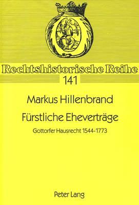 Fuerstliche Ehevertraege: Gottorfer Hausrecht 1544-1773 - Rechtshistorische Reihe 141 (Paperback)
