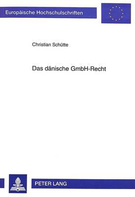 Das Daenische Gmbh-Recht - Europaeische Hochschulschriften / European University Studie 1865 (Paperback)