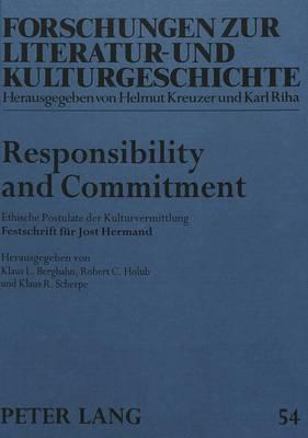 Responsibility and Commitment: Ethische Postulate Der Kulturvermittlung. Festschrift Fuer Jost Hermand - Forschungen Zur Literatur- Und Kulturgeschichte, 54 (Hardback)