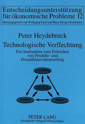 Technologische Verflechtung: Ein Instrument Zum Erreichen Von Produkt- Und Prozessinnovationserfolg - Informationstechnologie Und Oekonomie 12 (Paperback)