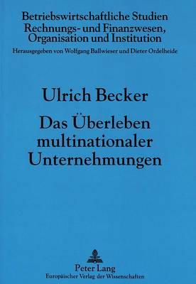Das Ueberleben Multinationaler Unternehmungen: Generierung Und Transfer Von Wissen Im Internationalen Wettbewerb - Betriebswirtschaftliche Studien 28 (Paperback)