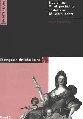 Studien Zur Musikgeschichte Rastatts Im 18. Jahrhundert (Paperback)