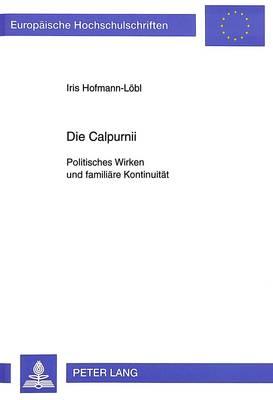 Die Calpurnii: Politisches Wirken Und Familiaere Kontinuitaet - Europaeische Hochschulschriften / European University Studie 705 (Paperback)