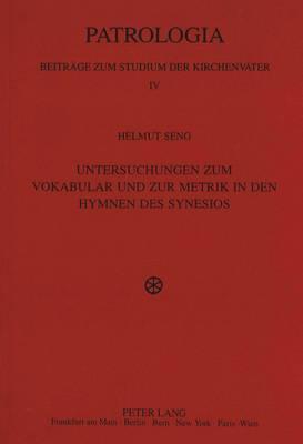 Untersuchungen Zum Vokabular Und Zur Metrik in Den Hymnen Des Synesios - Patrologia - Beitraege Zum Studium der Kirchenvaeter 4 (Paperback)
