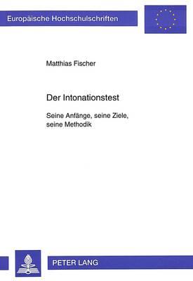 Der Intonationstest: Seine Anfaenge, Seine Ziele, Seine Methodik - Europaeische Hochschulschriften / European University Studie 155 (Paperback)