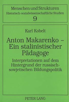 Anton Makarenko - Ein Stalinistischer Paedagoge: Interpretationen Auf Dem Hintergrund Der Russisch-Sowjetischen Bildungspolitik - Menschen Und Strukturen 9 (Paperback)