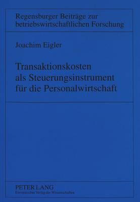 Transaktionskosten ALS Steuerungsinstrument Fuer Die Personalwirtschaft - Regensburger Beitraege Zur Betriebswirtschaftlichen Forschun 11 (Paperback)