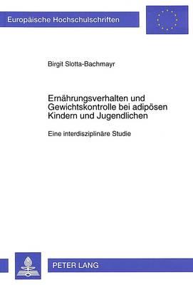 Ernaehrungsverhalten Und Gewichtskontrolle Bei Adipoesen Kindern Und Jugendlichen: Eine Interdisziplinaere Studie - Europaeische Hochschulschriften / European University Studie 582 (Paperback)