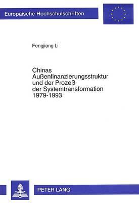 Chinas Aussenfinanzierungsstruktur Und Der Prozess Der Systemtransformation 1979-1993 - Europaeische Hochschulschriften / European University Studie 1857 (Paperback)