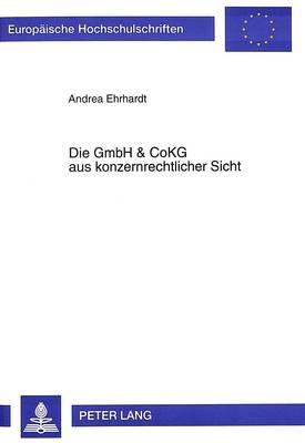 Die Gmbh & Cokg Aus Konzernrechtlicher Sicht - Europaeische Hochschulschriften / European University Studie 1907 (Paperback)