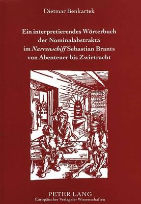 Ein Interpretierendes Woerterbuch Der Nominalabstrakta Im Narrenschiff Sebastian Brants Von Abenteuer Bis Zwietracht (Paperback)