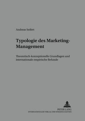 Typologie Des Marketing-Management: Theoretisch-Konzeptionelle Grundlagen Und Internationale Empirische Befunde - Schriften Zu Marketing Und Management 42 (Paperback)