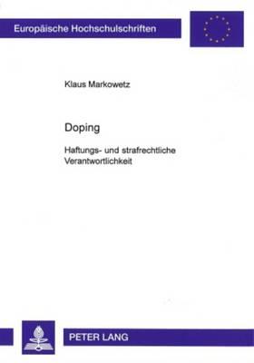 Doping: Haftungs- Und Strafrechtliche Verantwortlichkeit - Europaeische Hochschulschriften / European University Studie 3540 (Paperback)