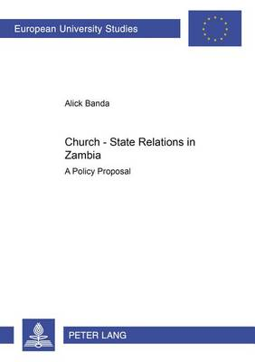 Church-state Relations in Zambia: A Policy Proposal - Europaische Hochschulschriften/European University Studies/Publications Universitaires Europeennes Reihe 23: Theologie/Series 23: Theology/Serie 23: Theologie 773 (Paperback)