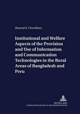Institutional and Welfare Aspects of the Provision and Use of Information and Communication Technologies in the Rural Areas of Bangladesh and Peru - Development Economics & Policy 30 (Paperback)