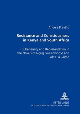 Resistance and Consciousness in Kenya and South Africa: Subalternity and Representation in the Novels of Ngugi Wa Thiong'o and Alex La Guma (Paperback)