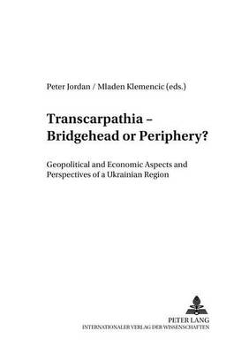Transcarpathia - Bridgehead or Periphery?: Geopolitical and Economic Aspects and Perspectives of a Ukrainian Region (Paperback)