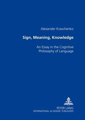 Sign,Meaning,Knowledge: An Essay in the Cognitive Philosophy of Language (Paperback)