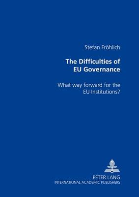 The Difficulties of EU Governance: What Way Forward for the EU Institutions? (Paperback)
