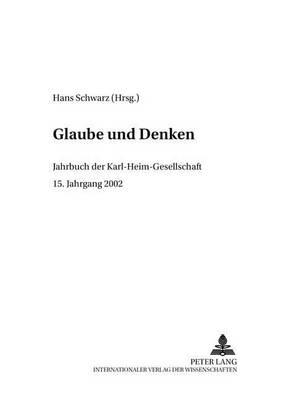 Glaube Und Denken: Jahrbuch Der Karl-Heim-Gesellschaft- 15. Jahrgang 2002 - Glaube Und Denken 15 (Paperback)