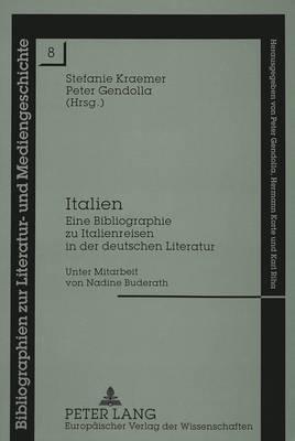Italien: Eine Bibliographie Zu Italienreisen in Der Deutschen Literatur - Bibliographien Zur Literatur- Und Mediengeschichte 8 (Paperback)