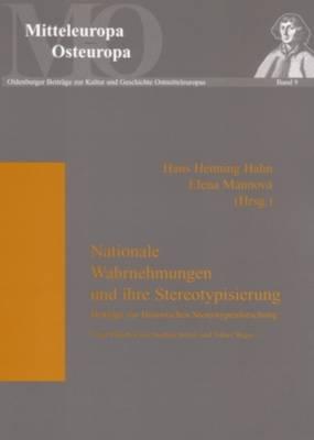 Nationale Wahrnehmungen Und Ihre Stereotypisierung: Beitraege Zur Historischen Stereotypenforschung - Mitteleuropa - Osteuropa 9 (Paperback)