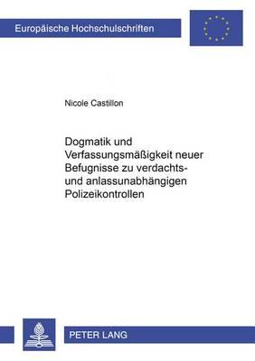 Dogmatik Und Verfassungsmaessigkeit Neuer Befugnisse Zu Verdachts- Und Anlassunabhaengigen Polizeikontrollen - Europaeische Hochschulschriften / European University Studie 3606 (Paperback)