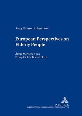 European Perspectives on Elderly People Aeltere Menschen Aus Europaeischen Blickwinkeln - European Social Inclusion/Sozialgemeinschaft Europa 12 (Paperback)