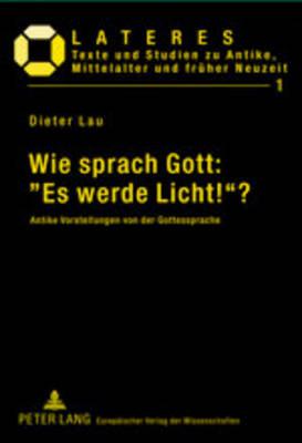 """Wie Sprach Gott: """"es Werde Licht!""""?: Antike Vorstellungen Von Der Gottessprache - Lateres 1 (Paperback)"""