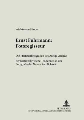 Ernst Fuhrmann: Fotoregisseur: Die Pflanzenfotografien Des Auriga-Archivs- Zivilisationskritische Tendenzen in Der Fotografie Der Neuen Sachlichkeit - Imaginatio Borealis, 2 (Paperback)