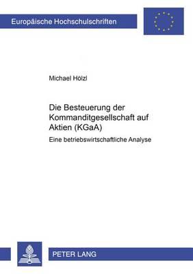 Die Besteuerung Der Kommanditgesellschaft Auf Aktien (Kgaa): Eine Betriebswirtschaftliche Analyse - Europaeische Hochschulschriften / European University Studie 2949 (Paperback)