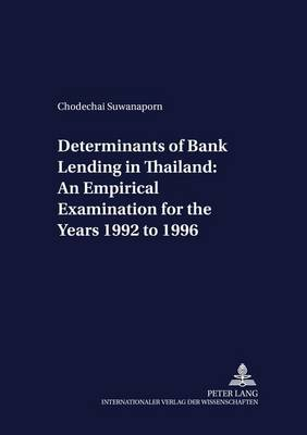 Determinants of Bank Lending in Thailand: An Empirical Examination for the Years 1992 to 1996 - Development Economics & Policy 33 (Paperback)