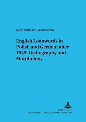 English Loanwords in Polish and German After 1945: Orthography and Morphology - Bamberger Beitrage zur Englischen Sprachwissenschaft/Bamberg Studies in English Linguistics 45 (Paperback)