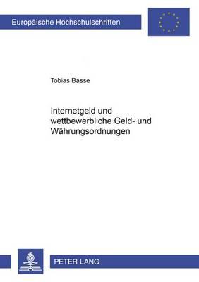 Internetgeld Und Wettbewerbliche Geld- Und Waehrungsordnungen - Europaische Hochschulschriften: Reihe 5, Volks- Und Betriebs 2950 (Paperback)
