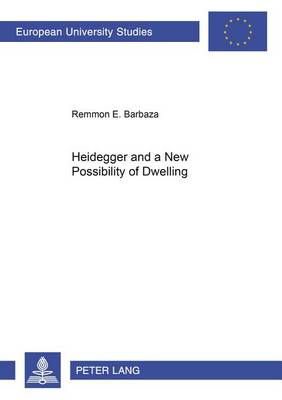 Heidegger and a New Possibility of Dwelling - Europaische Hochschulschriften/European University Studies/Publications Universitaires Europeennes Reihe 20: Philosophie/Series 20: Philosophy/Serie 20: Philosophie 660 (Paperback)