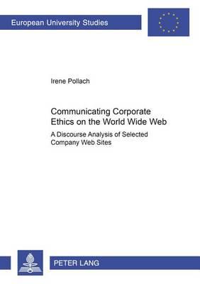 Communicating Corporate Ethics on the World Wide Web: A Discourse Analysis of Selected Company Web Sites - Europaische Hochschulschriften Reihe 5: Volks- und Betriebswirtschaft 2952 (Paperback)