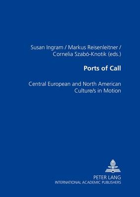 Ports of Call: Central European and North American Culture/s in Motion (Paperback)