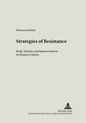 Strategies of Resistance: v. 16: Body, Identity and Representation in Western Culture - Literary & Cultural Theory 16 (Paperback)