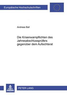 Die Krisenwarnpflichten Des Jahresabschlusspruefers Gegenueber Dem Aufsichtsrat - Europaeische Hochschulschriften / European University Studie 3687 (Paperback)