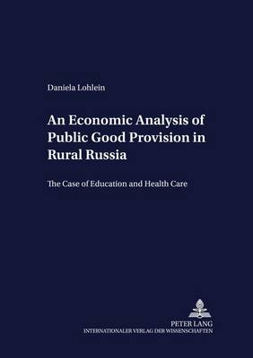 An Economic Analysis of Public Good Provision in Rural Russia: The Case of Education and Health Care - Development Economics & Policy 36 (Paperback)